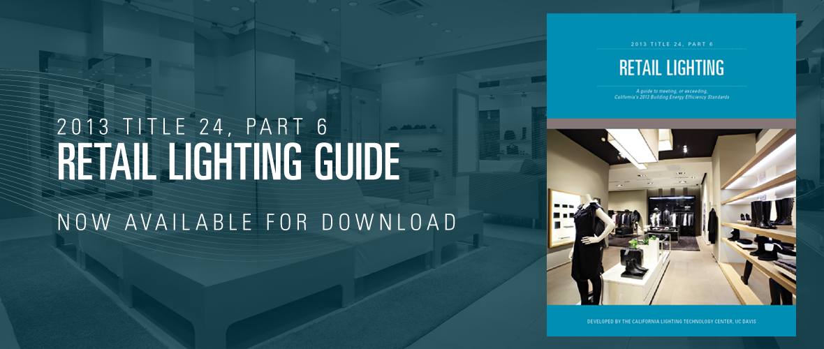 2013 Title 24, Part 6 Retail Lighting Guide: Now Available for Download