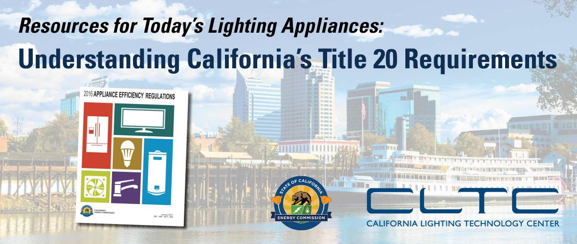 Resources for today's lighting appliances: Understanding California's Title 20 Requirements